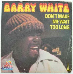 BARRY WHITE - Don't make me wait too long / Can't you see it's only you I want - 7inch (SP)
