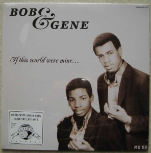 Bob & Gene If this world were mine