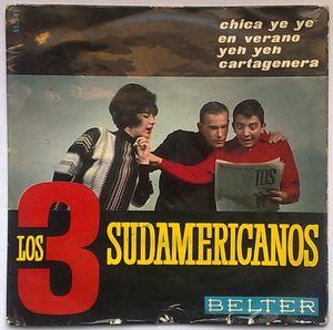 LOS 3 SUDAMERICANOS - Chica Ye ye / En verano / Yeh yeh / Cartagenera - 7inch (SP)