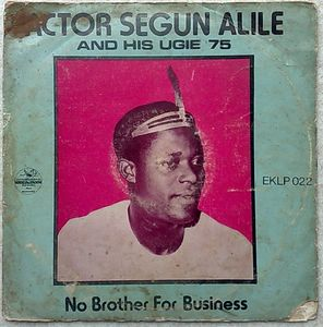 ACTOR SEGUN ALILE AND HIS UGIE 75 - No brother for business - LP
