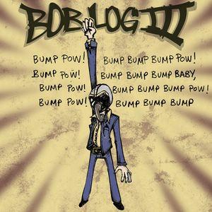 BOB LOG III - Bump Pow! Bump Bump Bump - 7inch (SP)