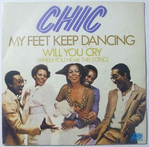 Chic My feet keep dancing / Will you cry