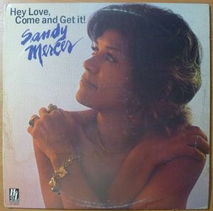 SANDY MERCER - Hey love, come and get it! - LP