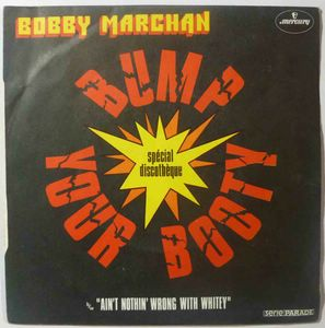 BOBBY MARCHAN - Bump your booty / Ain't nothin' wrong with whitey - 7inch (SP)