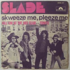 SLADE - Skweeze me, pleeze me / Kill'em at the hot club tonite - 7inch (SP)