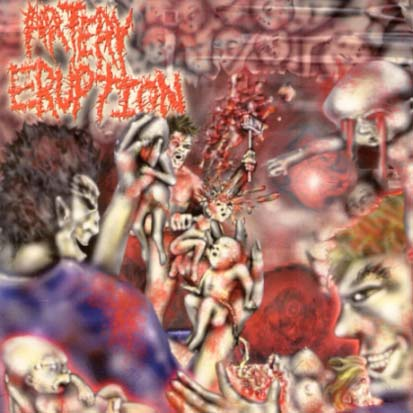 ARTERY ERUPTION - Gouging Out Eyes Of Mutilated Infants - CD