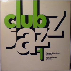 Werup-Sjosstroms Kvartett / Nils Lindbergs Orkeste Club Jazz 1