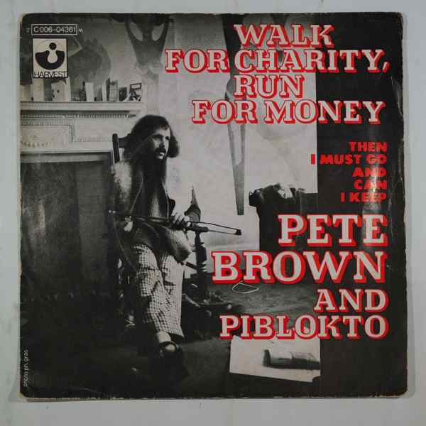 PETE BROWN AND PIBLOKTO - Then I must go and can I keep / Walk for charity run for money - 7inch (SP)