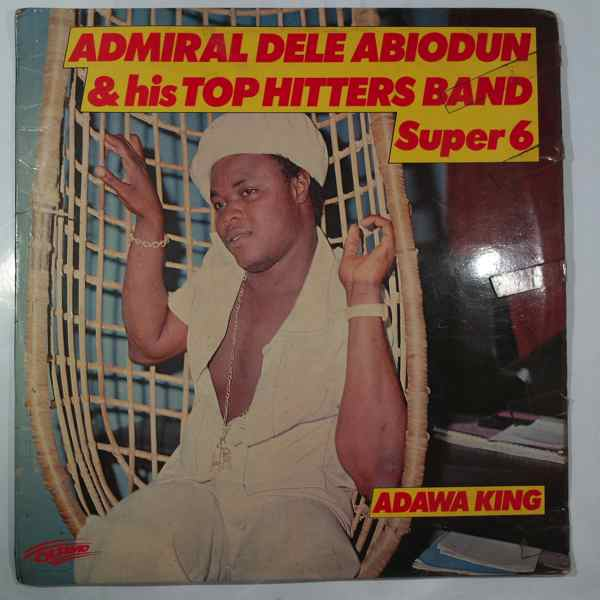 Admiral Dele Abiodun & his Top Hitters Band Adawa super sounds 6