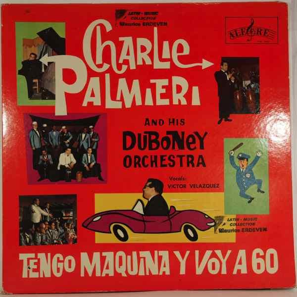 CHARLIE PALMIERI & HIS DUBONEY ORCHESTRA - Tengo Maquina Y Voy A 60 - LP