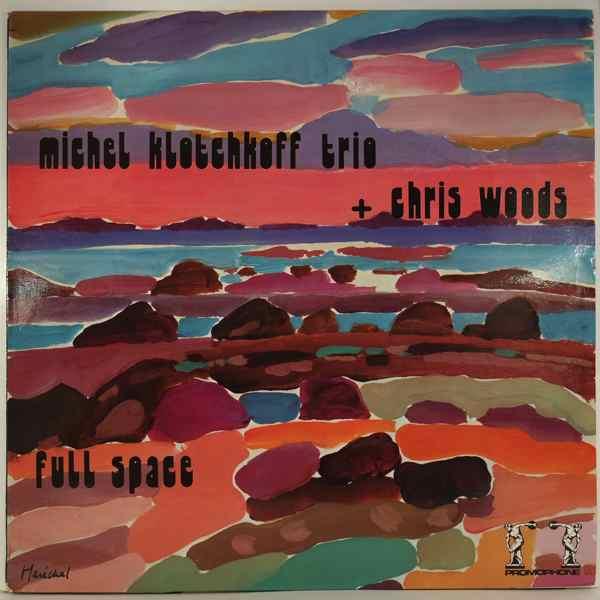 MICHEL KLOTCHKOFF TRIO + CHRIS WOODS - Full Space - LP