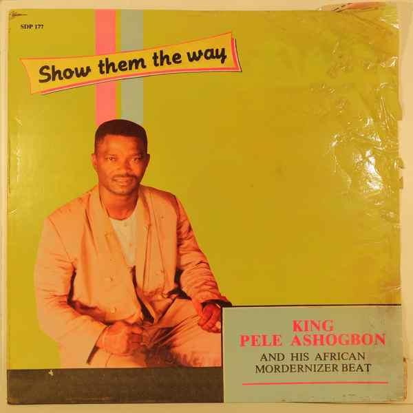 KING PELE ASHOGBON - Show them the way - LP