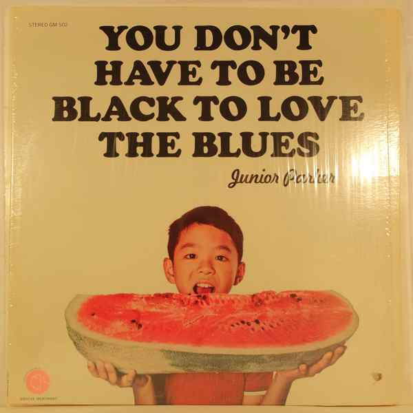 JUNIOR PARKER - You Don't Have To Be Black To Love The Blues - LP