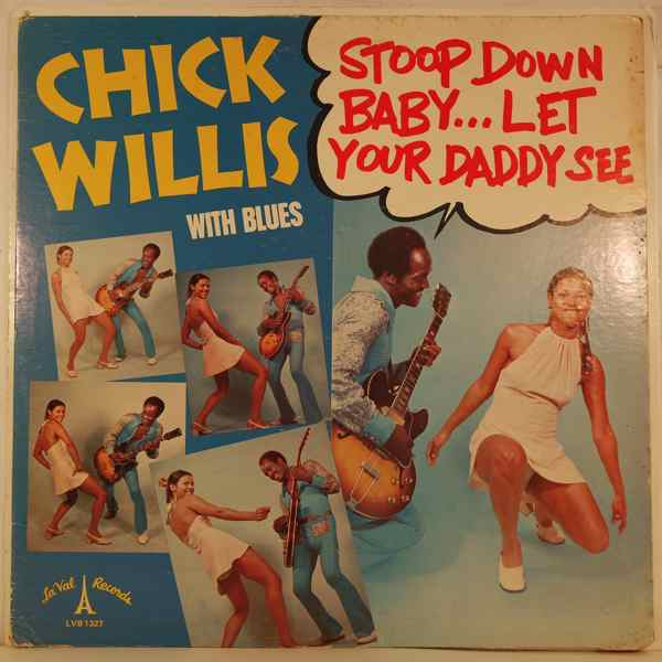 CHICK WILLIS - Stoop Down Baby É Let Your Daddy See - LP