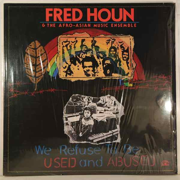 FRED HOUN & THE AFRO-ASIAN MUSIC ENSEMBLE - We Refuse To Be Used And Abused - LP