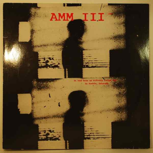 AMM III - It Had Been An Ordinary Enough Day In Pueblo, Colorado - LP