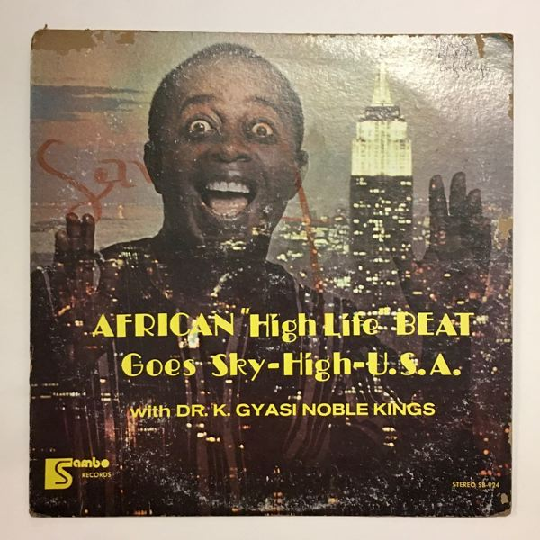 DR K. GYASI AND HIS NOBLE KINGS - African Hight Life Beat Goes Sky-High-U.S.A. - LP